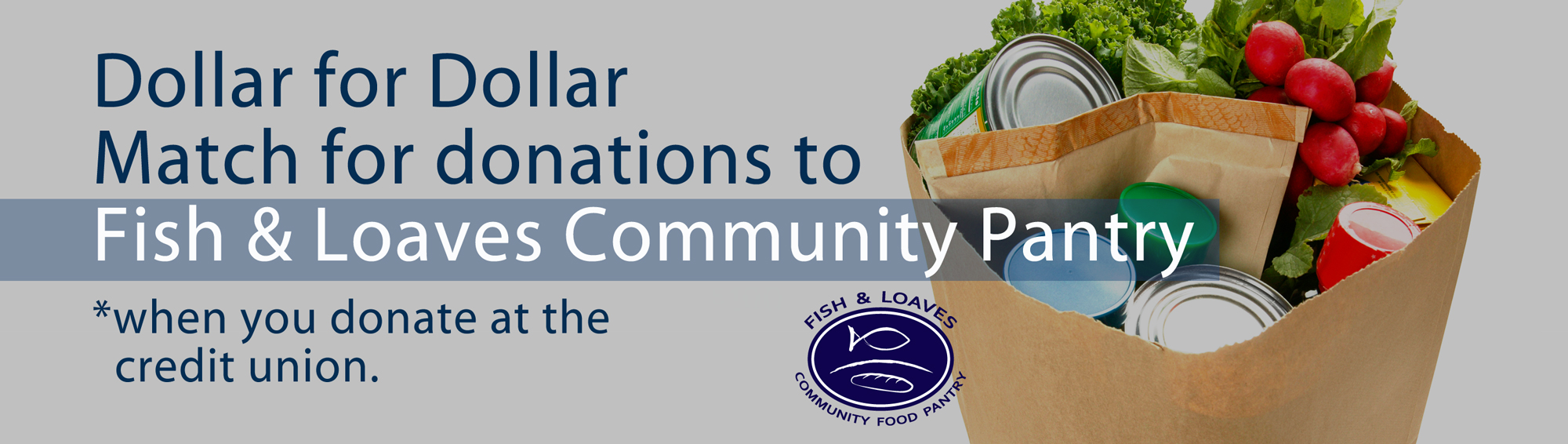 Dollar for Dollar Match when you donate to Fish & Loaves Community Pantry at the credit union