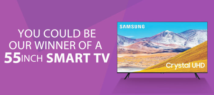 You could be our winner of a 55 inch Smart TV