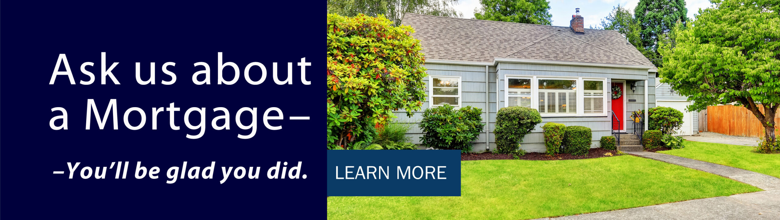 As us about a mortgage, you'll be glad you did.