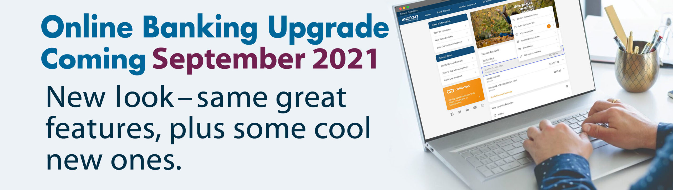 laptop image, online banking. Online Banking upgrade coming September 2021. New look-same great features, plus some cool new ones.