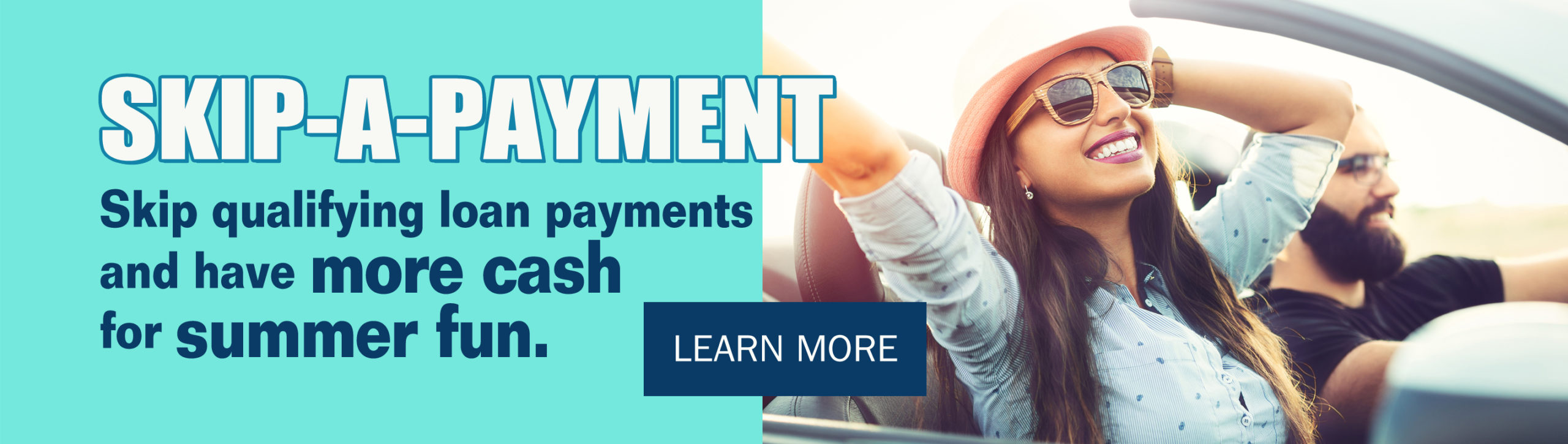 skip-a-payment. skip qualifying loan payments and have more cash for summer fun.